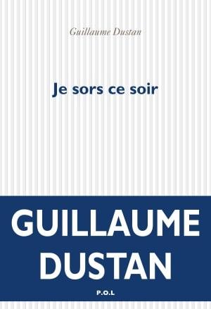 Couverture du roman Je sors ce soir de Guillaume Dustan