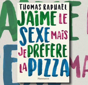 aime-sexe-prefere-pizza-thomas-raphael-une.jpg