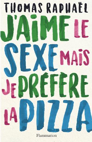 Couverture J'aime le sexe mais je préfère la pizza de Thomas Raphaël