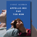 « Call Me By Your Name », d'André Aciman : 1er épisode des Conversations roses